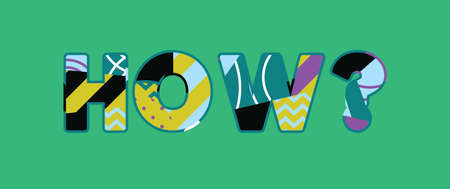 The word HOW? concept written in colorful abstract typography. Vector EPS 10 available.