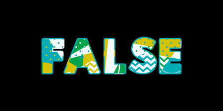 The word FALSE concept written in colorful abstract typography. Vector EPS 10 available.