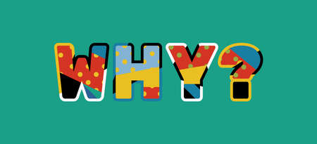 The word WHY? concept written in colorful abstract typography. Vector EPS 10 available.