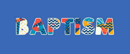 The word BAPTISM concept written in colorful abstract typography. Vector EPS 10 available.