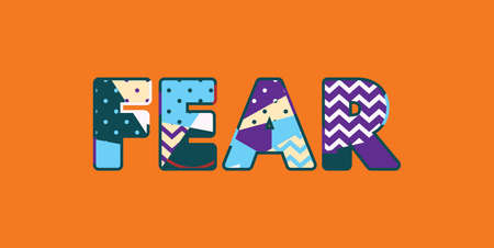 The word FEAR concept written in colorful abstract typography. Vector EPS 10 available.