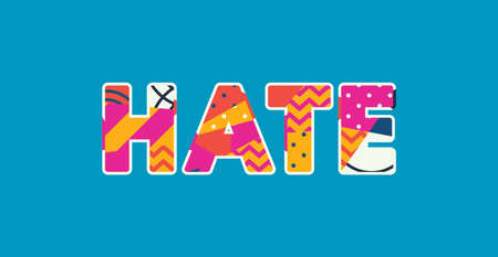 The word HATE concept written in colorful abstract typography. Vector EPS 10 available.