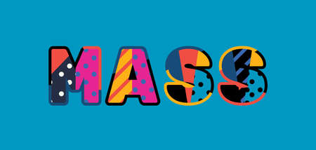 The word MASS concept written in colorful abstract typography. Vector EPS 10 available.