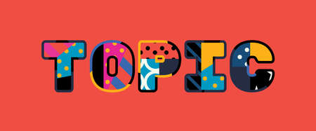 The word TOPIC concept written in colorful abstract typography. Vector EPS 10 available.