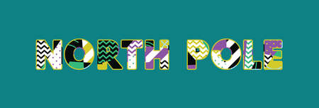 The words NORTH POLE concept written in colorful abstract typography. Vector EPS 10 available.