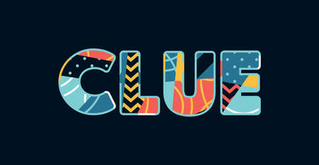 The word CLUE concept written in colorful abstract typography. Vector EPS 10 available.