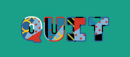 The word QUIT concept written in colorful abstract typography. Vector EPS 10 available.