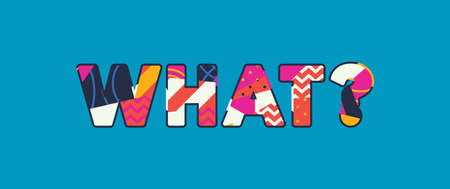 The word WHAT? concept written in colorful abstract typography. Vector EPS 10 available.