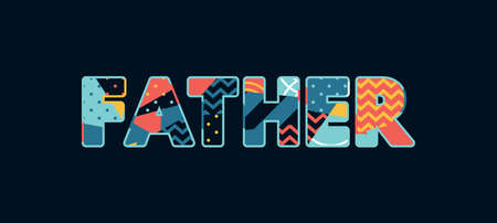 The word FATHER concept written in colorful abstract typography. Vector EPS 10 available.
