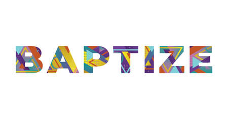 The word BAPTIZE concept written in colorful retro shapes and colors illustration.