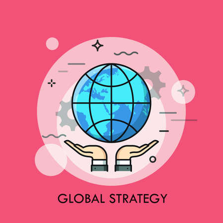 Communication strategy: Hands holding globe. Global strategy, communication and worldwide networking business concept. Environment protection. Vector illustration in thin line style for banner, poster, website, presentation. Illustration