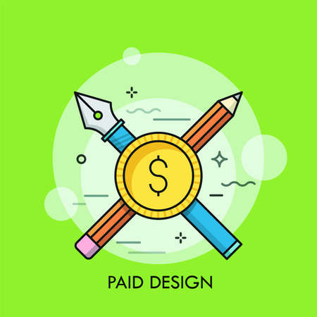 Crossed fountain pen, pencil and dollar coin. Concept of paid design, creative freelance work, designer s or illustrator s salary, wage or income. Modern colorful vector illustration for web banner. Illustration