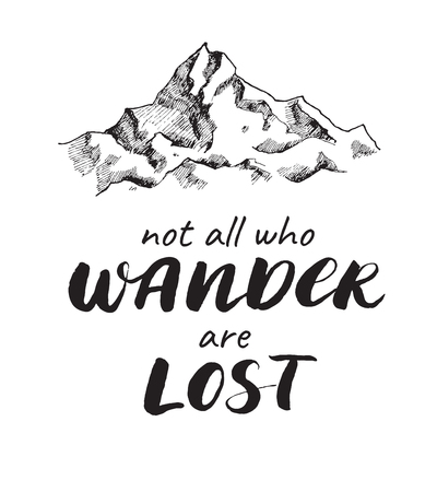 wanderlust: Vector  mountain sketch drawing with handwritten quote. Not all who wander are lost. Poster with calligraphy text and graphic design elements. Boho style.