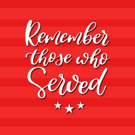 Memorial day vector hand lettering. American national holiday quote. Remember those who served.