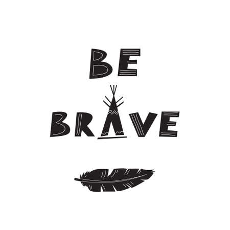 Be brave. Scandinavian style card with hand drawn lettering and bird feather. Motivational phrase for cards, prints, t-shirts, baby clothes, cups Ilustracja