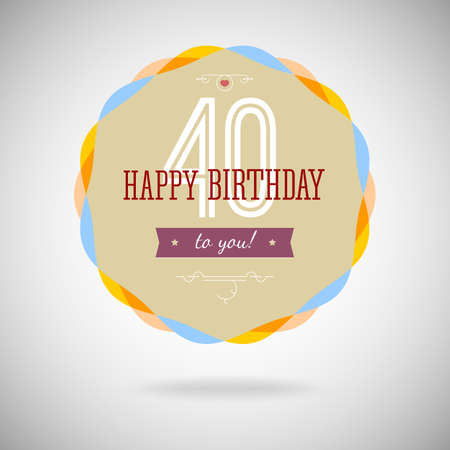 40 years: Congratulatory badge for the fortieth. 40 years happy birthday. Congratulatory sign for anniversary. Vintage vector typography. Illustration