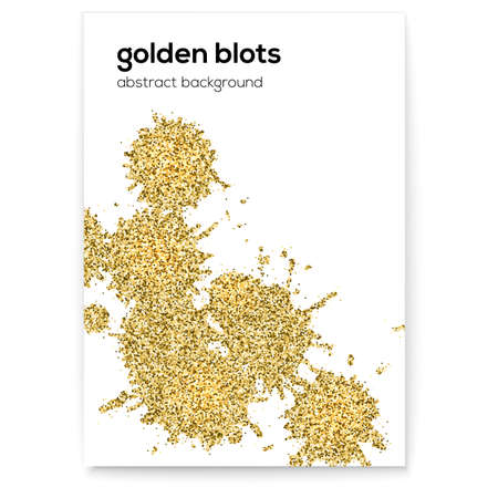 Golden blots with glitter effect. Creative cover with hand made textures. Abstract vector art on white background. Good to use for banners, posters, invitations, placards, brochures, flyers