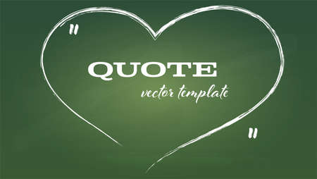 Hand written quotes speech bubble in heart form. Handwritten doodle on green school blackboard. Vector template, text in brackets, citation empty frame, quote box