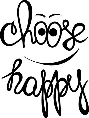 choose: Choose happy! Hand drawn calligraphy lettering Illustration