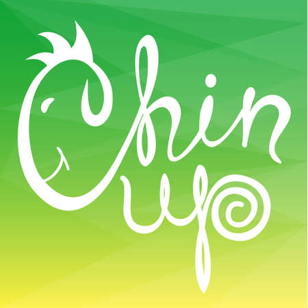 CHIN: Chin up! Hand drawn calligraphy lettering.