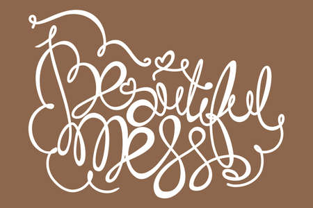 mess: Beautiful mess! Hand drawn calligraphy lettering Illustration