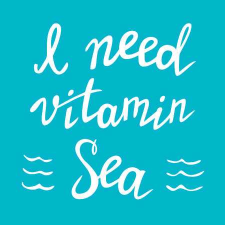 I need vitamin sea. Summer vacation time. Decorative card with inspirational quote. Banner template with handwritten lettering. Recreation theme.