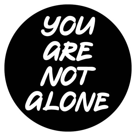 You are not alone sticker in round shape, vector lettering with inspirational quote, symbol of love, support and close relations, for printing on t-shirts, cards, posters