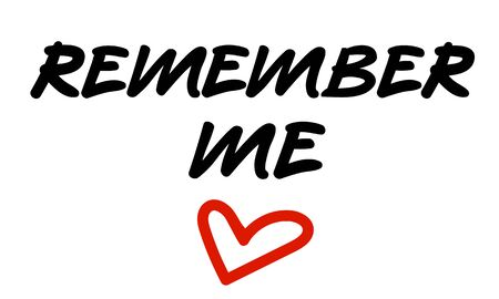 Remember me sign, hand lettering vector words to use as design element for reminder stickers, notes, posters, cards, prints. Remember me request for lovers, loving memory with heart shape