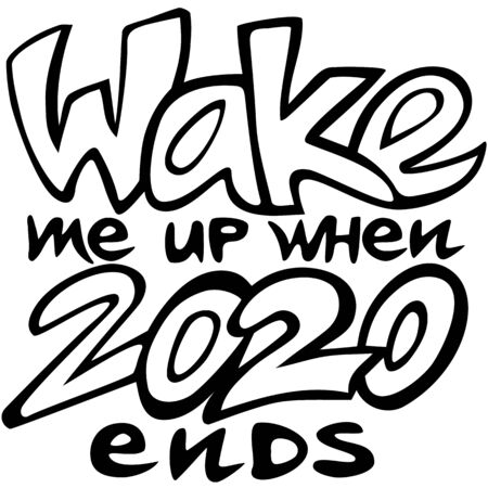 Wake me up when 2020 ends lettering graffiti style vector illustration, black motto isolated on white, funny sticker about 2020 year for prints and web usage Illustration