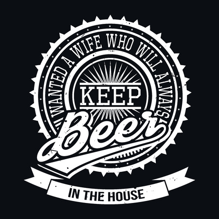 house wife: Wanted A Wife Who Will Always Keep Beer In The House T-shirt Typography Graphics, Vector Illustration