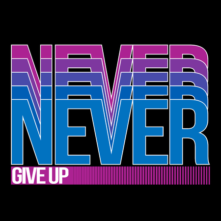 commitment committed: Never Give Up, T-shirt Typography Graphics, Vector Illustration