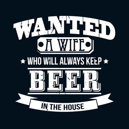 in  shirt: Se busca una esposa que Mantenga siempre la cerveza en la casa la camiseta de la tipograf�a gr�fica, ilustraci�n vectorial