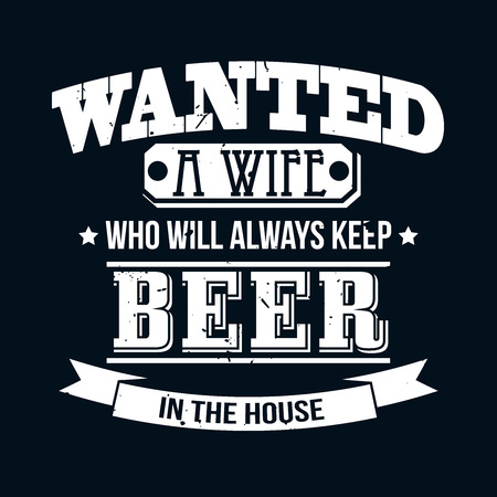 keep in: Wanted A Wife Who Will Always Keep Beer In The House T-shirt Typography Graphics, Vector Illustration