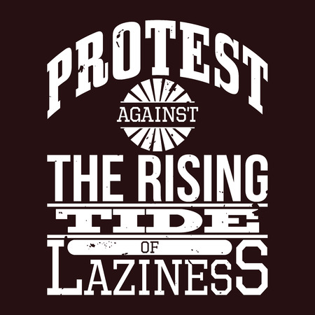 Protest Against The Rising Tide of Laziness T-shirt Typography Graphics, Vector Illustration Ilustracja