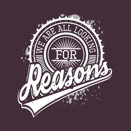 We Are All Looking For Reasons T-shirt Typography Graphics, Vector Illustration