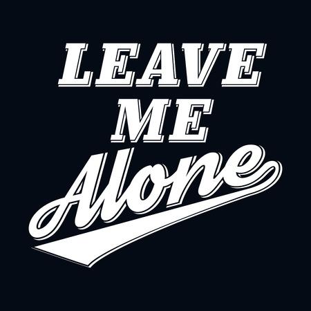 slogan: Lema Leave Me Alone Humor camiseta de la tipografía gráfica, ilustración vectorial