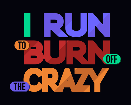 run off: I Run To Burn Off Crazy, Humor T-shirt Typography Graphics, Vector Illustration