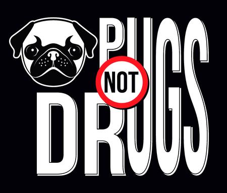 Pugs Not Drugs Slogan, T-shirt Typography Graphics, Vector Illustration