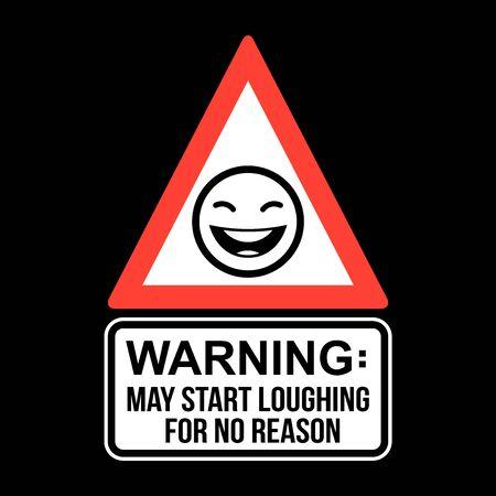 Warning May Start Loughing For No Reason, Humor T-shirt Typography Graphics, Vector Illustration