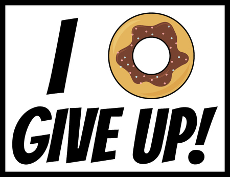 I donut give up