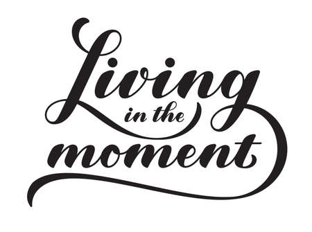 Living in the moment. Lettering composition with motivational quote. Typographic design. EPS10 vector illustration. Illustration