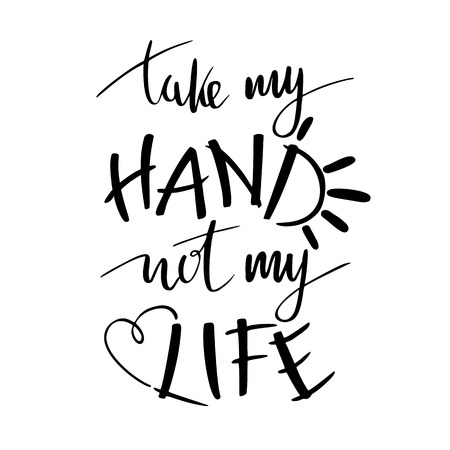 Hand lettering typography poster. Romantic quote take my hand not my life, isolated. optimistic, heart sign,