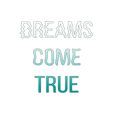 dreams come true, concept. quote. Hand drawn letters. Motto.