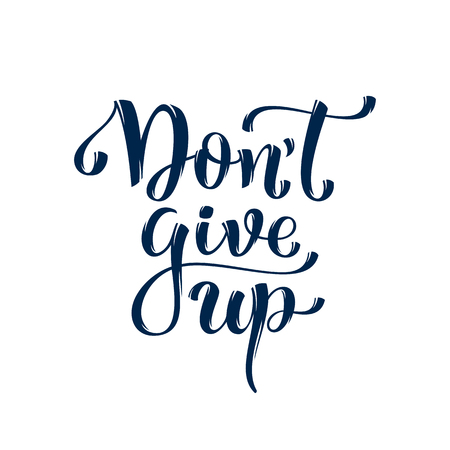 don't give up: Dont give up. Inspirational and motivational quotes. Hand painted lettering and custom typography. Can be used for prints (bags, t-shirts, home decor, posters, cards).