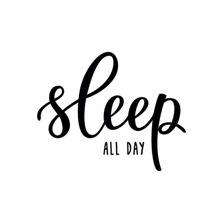 Sleep all day handwritten lettering. Modern vector hand drawn calligraphy isolated on white background for your poster, banner or invitation card design