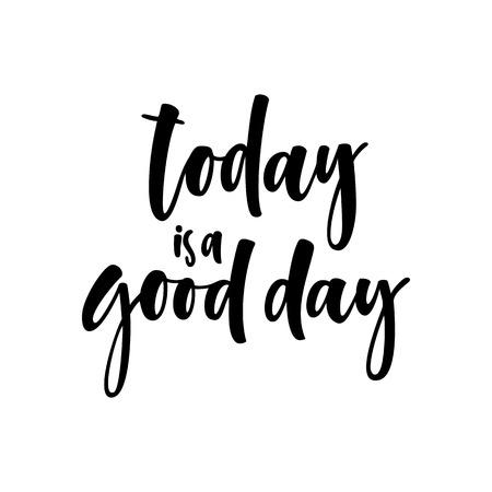 Vandaag is een goede dag. Inspirerende en motiverende citaten. Handgeschilderde letters en aangepaste typografie. Kan worden gebruikt voor afdrukken (tassen, t-shirts, woondecoratie, posters, kaarten). Stock Illustratie