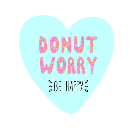 Dont worry be happy. Cute greeting card with donut lettering. Vector