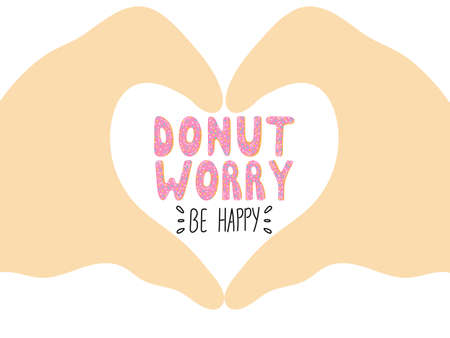 Dont worry be happy. Cute greeting card with donut lettering in a hands heart. Vector Illustration