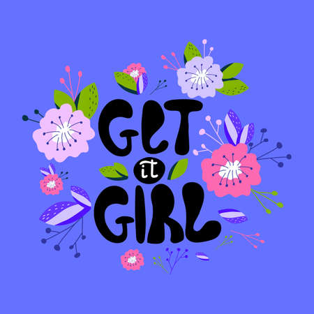 A hand-drawn illustration with lettering get it girl. Feminism quote made in vector. Woman motivational slogan. Design for t shirts, posters, cards, bags. Floral digital design.