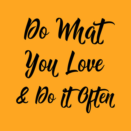 do it: quotes: do what you love and do it often